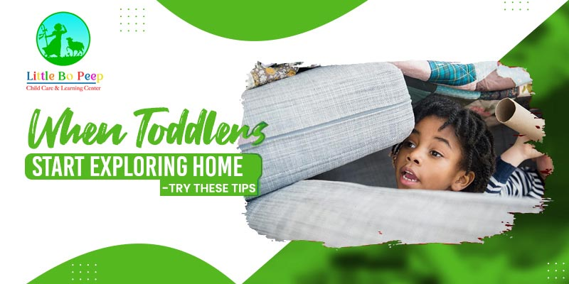 When Toddlers Start Exploring home - Toddlers - keep your toddlers and home safe - Littlebopeepchildcare.com